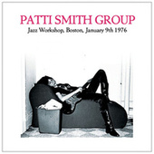 Live At The Jazz Workshop, Boston, January 9th 1976 (Remastered) by Patti Smith