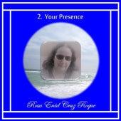 Your Presence by Rosa Enid Cruz Roque