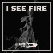 I See Fire by Alligator Fight Club