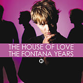 The Fontana Years de House of Love