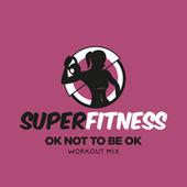 OK Not To Be OK (Workout Mix) de Super Fitness