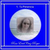 Tu Presencia by Rosa Enid Cruz Roque