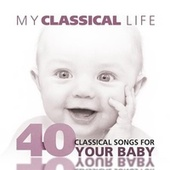 My Classical Life, 40 Classical Songs for Your Baby by Various Artists