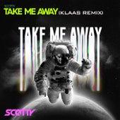 Take Me Away (Klaas Remix) by Scotty