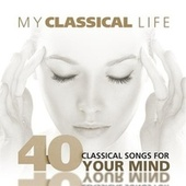 My Classical Life: 40 Classical Songs for your Mind von Various Artists