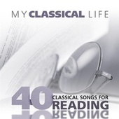 My Classical Life, 40 Classical Songs for Reading by Various Artists