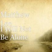 I Will Not Be Alone von Matthew Lee