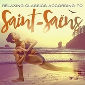 Relaxing Classics According to Saint-Saëns by Various Artists