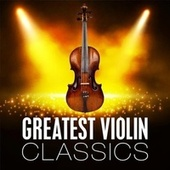 Greatest Violin Classics by Various Artists