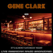 It's Almost Saturday Night (Live) by Gene Clark