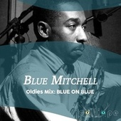 Oldies Mix: Blue on Blue by Blue Mitchell