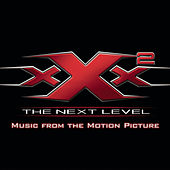 XXX2: The Next Level Music From The Motion Picture by Original Soundtrack