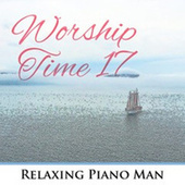 Worship Time, Vol. 17 de Relaxing Piano Man