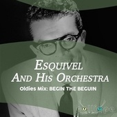Oldies Mix: Begin the Beguin by Esquivel