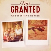 My Superhero Mother (feat. Imogen Grant) by Mo's Granted