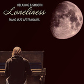 Relaxing & Smooth Loneliness – Piano Jazz After Hours (Soothing Jazz Bar, Romantic Piano,  Romantic Reflections, Evening Memories, Nostalgia & Homesickness) by Piano Melodies Jazz Specialist