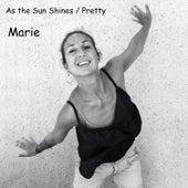 As the Sun Shines / Pretty von Marie