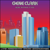 Here Without You (Live) by Gene Clark