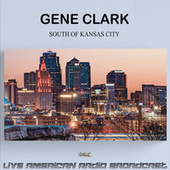 South Of Kansas City (Live) by Gene Clark