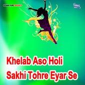 Khelab Aso Holi Sakhi Tohre Eyar Se by Bantu