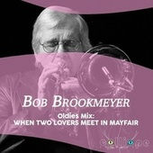 Oldies Mix: When Two Lovers Meet in Mayfair by Bob Brookmeyer