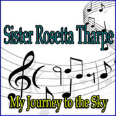 My Journey to the Sky by Sister Rosetta Tharpe