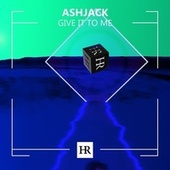 Give It to Me by Ash Jack