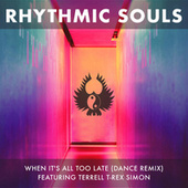 When It's All Too Late (Dance Remix) by Rhythmic Souls