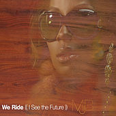 We Ride (I See The Future) by Mary J. Blige