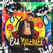 Ela Maltrata by Biel