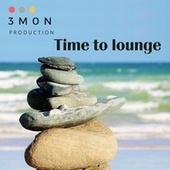 Time to lounge von 3Mon Production