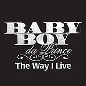 The Way I Live by Baby Boy Da Prince