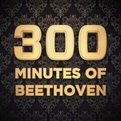 300 Minutes of Beethoven von Various Artists