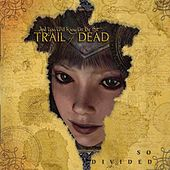 So Divided de ...And You Will Know Us By the Trail of Dead