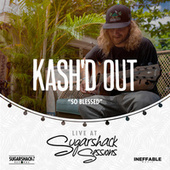 So Blessed (Live at Sugarshack Sessions) de Kash'd Out