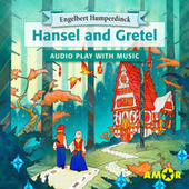 Hansel and Gretel, The Full Cast Audioplay with Music - Opera for Kids, Classic for everyone de Engelbert Humperdinck