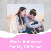 Music Anthems : For My Girlfriend de Various Artists