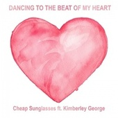 Dancing to the Beat of My Heart von Cheap Sunglasses