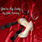 You're My Lady by John Dearing