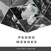 Quatro Cantos de Pedro Mendes