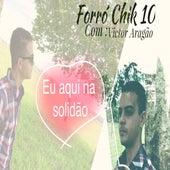 Eu Aqui na Solidão de Forro Chik 10 Victor Aragão