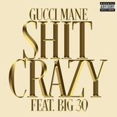 Shit Crazy (feat. BIG30) de Gucci Mane