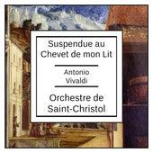 Antonio Vivaldi: Suspendue au Chevet de mon Lit de Orchestre de Saint-Christol