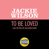 To Be Loved (Live On The Ed Sullivan Show, December 4, 1960) by Jackie Wilson
