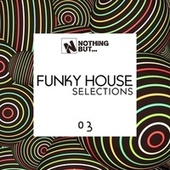 Nothing But... Funky House Selections, Vol. 03 by Various Artists