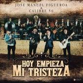 Hoy Empieza Mi Tristeza de José Manuel Figueroa