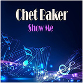 Show Me de Chet Baker