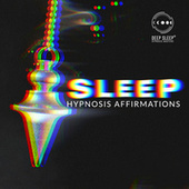 Sleep Hypnosis Affirmations: Night Relaxation, Soothing Dreams by Deep Sleep Hypnosis Masters