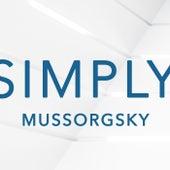 Simply Mussorgsky by Modest Mussorgsky