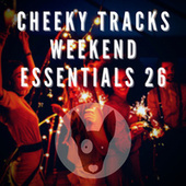 Cheeky Tracks Weekend Essentials 26 by Various Artists